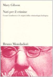 9788842490050: Nati per il crimine. Cesare Lombroso e le origini della criminologia biologica (Sintesi)