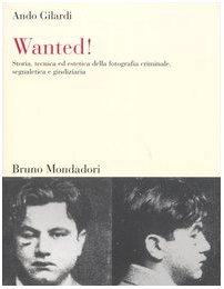 9788842490180: Wanted! Storia, tecnica ed estetica della fotografia criminale, segnaletica e giudiziaria