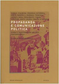 9788842491729: Propaganda e comunicazione politica. Storia e trasformazioni nell'età contemporanea