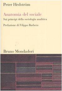 9788842492337: Anatomia del sociale. Sui principi della sociologia analitica (Sintesi)