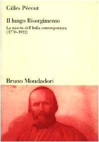 9788842493570: Il lungo Risorgimento. La nascita dell'Italia contemporanea (1770-1922)