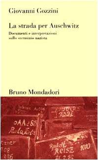 La strada per Auschwitz. Documenti e interpretazioni: Giovanni Gozzini