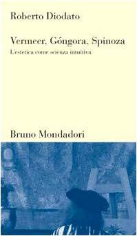 9788842494386: Vermeer, Góngora, Spinoza: L'estetica come scienza intuitiva (Testi e pretesti) (Italian Edition)