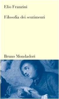 Filosofia dei sentimenti.: Franzini,Elio.