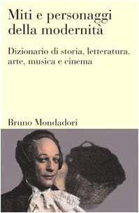 9788842496557: Miti e personaggi della modernità. Dizionario di storia, letteratura, arte, musica, cinema