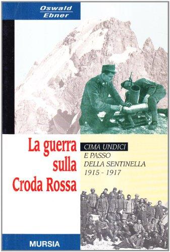9788842500674: La guerra sulla Croda Rossa. Cima Undici e Passo della sentinella 1915-1917