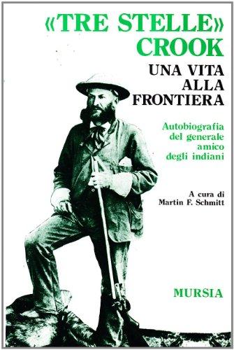 Tre stelle Crook. Una vita alla frontiera. Autobiografia del generale amico degli indiani (8842505331) by Martin F. Schmitt