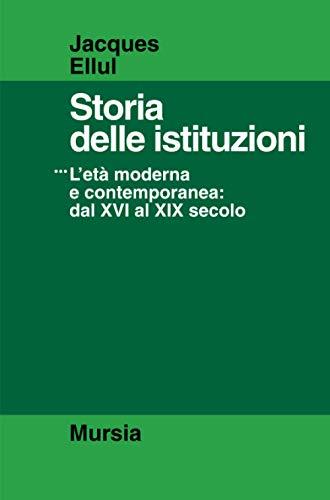 Storia delle istituzioni vol. 3 - L'EtÃ: moderna e contemporanea dal XVI al XIX secolo (8842505706) by Jacques Ellul