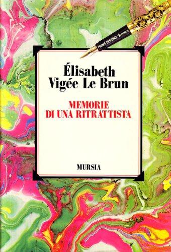 Memorie di un ritrattista (1755-1842): Vigée Le Brun,