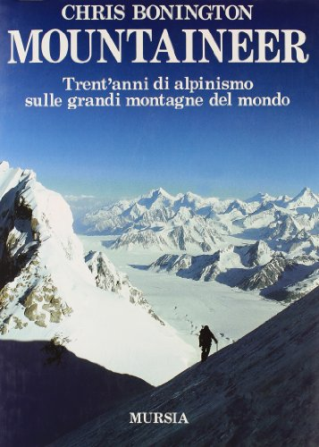 Mountaineer. Trent'anni di alpinismo sulle grandi montagne del mondo (8842507784) by Chris Bonington