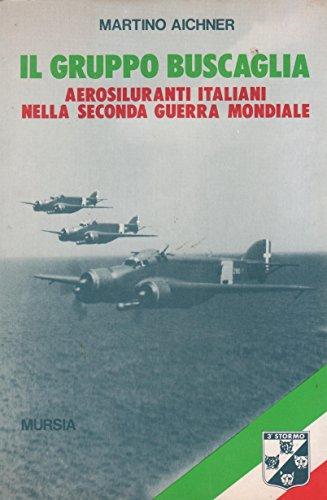 9788842509417: Il gruppo Buscaglia. Aerosiluranti italiani nella seconda guerra mondiale
