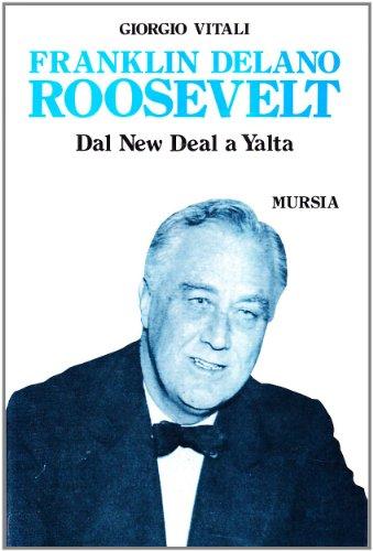 Franklin Delano Roosevelt. Dal New Deal a Yalta.: Vitali,Giorgio.