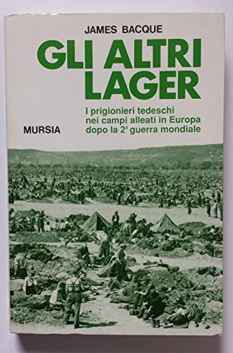 9788842514091: Gli altri lager. I prigionieri tedeschi nei campi alleati in Europa dopo la seconda guerra mondiale (Testimonianze fra cron. e st. Resistenza)