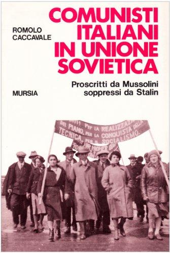 9788842517924: Comunisti italiani in Unione Sovietica. Proscritti da Mussolini soppressi da Stalin
