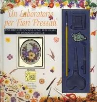 Un laboratorio per fiori pressati. Un libro che insegna come realizzare un disegno floreale.: ...