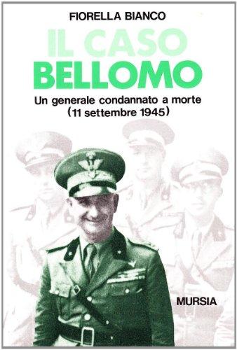 9788842519126: Il caso Bellomo: Un generale condannato a morte : 11 settembre 1945 (Guerre fasciste e seconda guerra mondiale) (Italian Edition)