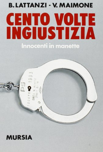 9788842520351: Cento volte ingiustizia: Innocenti in manette (Fatti, testimonianze, reportages) (Italian Edition)