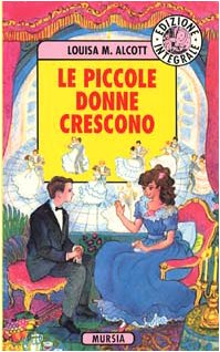 Le piccole donne crescono.: Alcott Louisa May