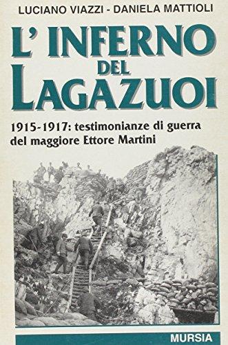 L'inferno del Lagazuoi: 1915-1917 : testimonianze di guerra del maggiore Ettore Martini (Testimonianze fra cronaca e storia. Prima guerra mondiale) (Italian Edition) (8842522546) by Luciano Viazzi