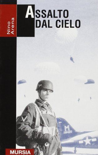 Assalto dal cielo. Storia delle truppe aviotrasportate 1939-1945 (8842523186) by Nino Arena
