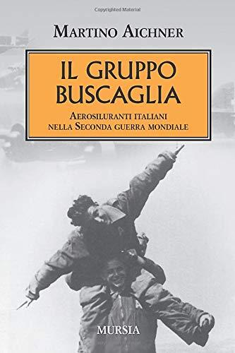 9788842528654: Il gruppo Buscaglia. Aerosiluranti italiani nella seconda guerra mondiale