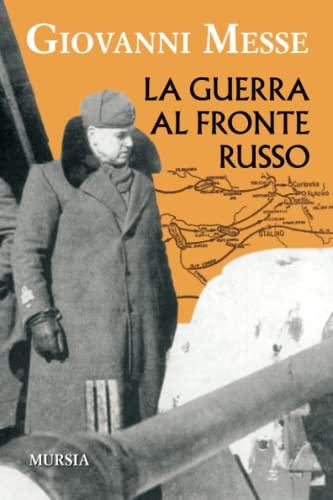 La guerra al fronte russo: Giovanni Messe