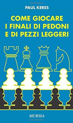 Come giocare i finali di pedoni e di pezzi leggeri (8842535001) by Paul Keres