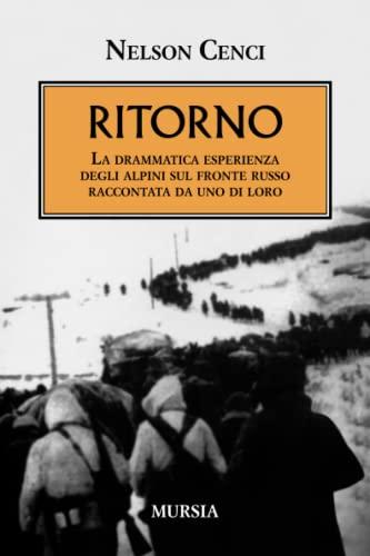 9788842536550: Ritorno. La drammatica esperienza degli alpini sul fronte russo raccontata da uno di loro