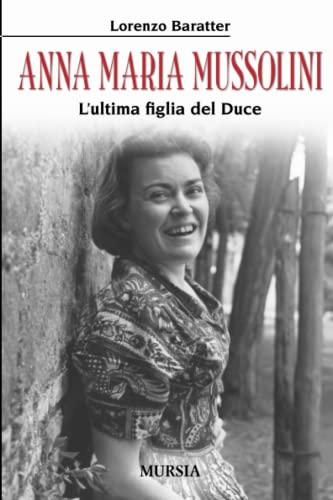 9788842537465: Anna Maria Mussolini. L'ultima figlia del duce