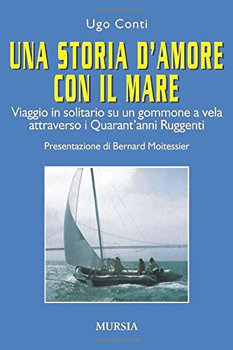 9788842538653: Una storia d'amore con il mare. Viaggio in solitario su un gommone a vela attraverso i quarant'anni ruggenti (Biblioteca del mare)