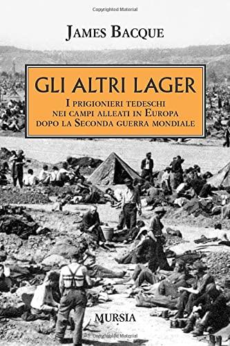 9788842538967: Gli altri lager. I prigionieri tedeschi nei campi alleati in Europa dopo la seconda guerra mondiale (Testimonianze fra cronaca e storia)