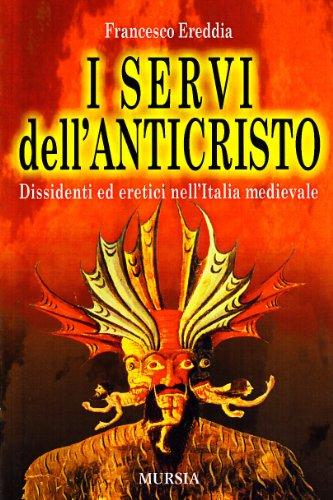 9788842539902: I servi dell'Anticristo. Dissidenti ed eretici nell'Italia medioevale