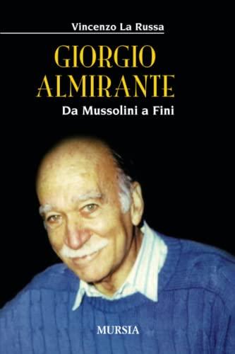 9788842539988: Giorgio Almirante. Da Mussolini a Fini