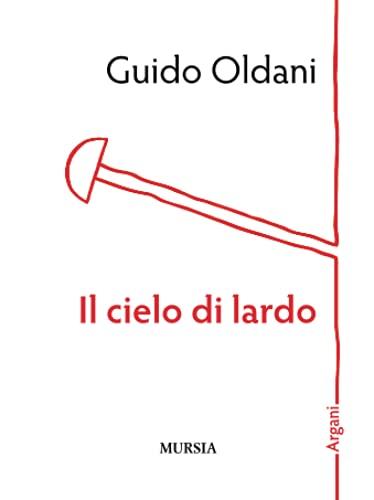 Il cielo di lardo (Paperback) - Guido Oldani