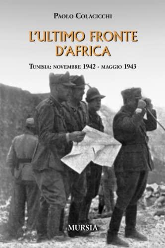 9788842541257: L'ultimo fronte d'Africa. Tunisia: novembre 1942-maggio 1943