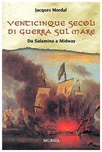 9788842541349: Venticinque secoli di guerra sul mare. Da Salamina a Midway (Biblioteca del mare)