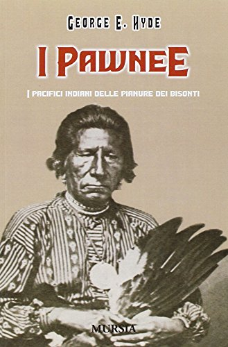 I Pawnee. I pacifici indiani delle pianure dei bisonti (9788842544104) by Hyde, George E.