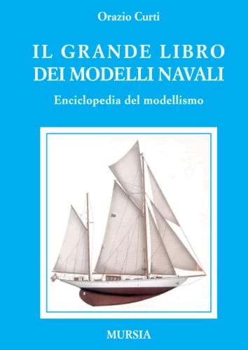 Il grande libro dei modelli navali. Enciclopedia: Orazio Curti