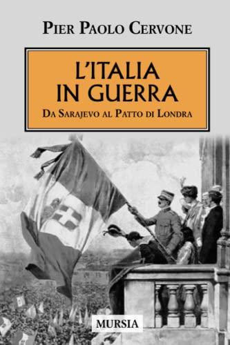 L'Italia entra in guerra. Da Sarajevo al: Pier Paolo Cervone