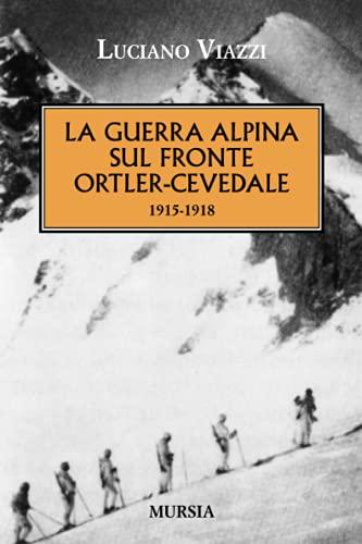 La guerra alpina sul fronte Ortler-Cevedale 1915-1918 (8842549797) by [???]