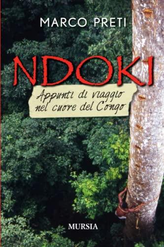 Ndoki. Appunti di viaggio nel cuore del: Marco Preti