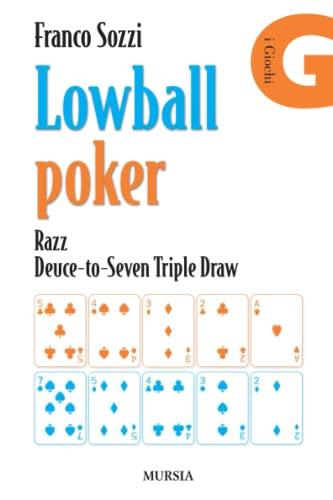 9788842551447: Lowball poker. Razz. Deuce-to-Seven. Triple Draw. Come vincere a poker con la mano peggiore
