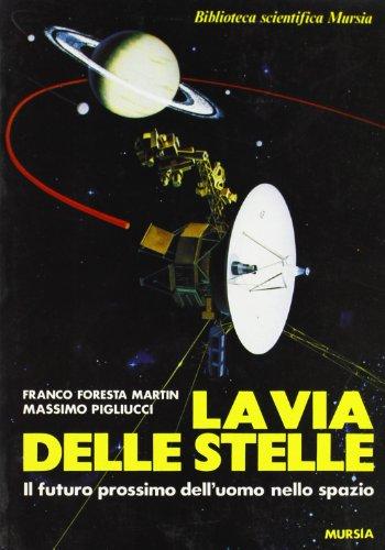 9788842586098: La via delle stelle. Il futuro prossimo dell'uomo nello spazio (Biblioteca scientifica Mursia)
