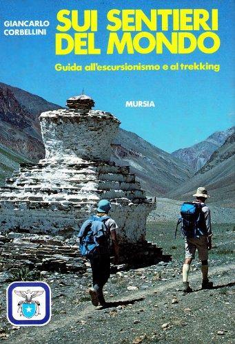 9788842587828: Sui sentieri del mondo. Guida all'escursionismo e al trekking