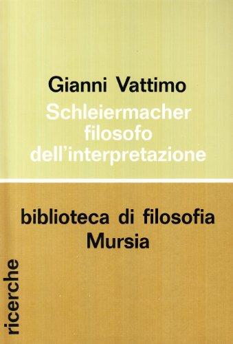 Schleiermacher, filosofo della interpretazione.: Vattimo,Gianni.