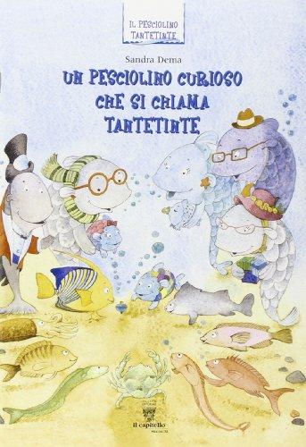 9788842612117: Un pesciolino curioso che si chiama Tantetinte. Per la 1ª classe elementare