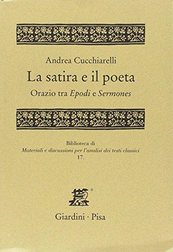 La satira e il poeta. Orazio tra Epodi e Sermones. [Ed. Brossura].: Cucchiarelli, Andrea