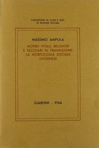Mondi vitali, religiosi e secolari in transizione: la morfologia sociale livornese.: Ampola,M.