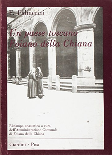 Un paese toscano. Foiano della Chiana.: Palmerini, Francesco