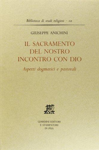 Il sacramento del nostro incontro con Dio. Aspetti dogmatici e pastorali.: Anichini,G.